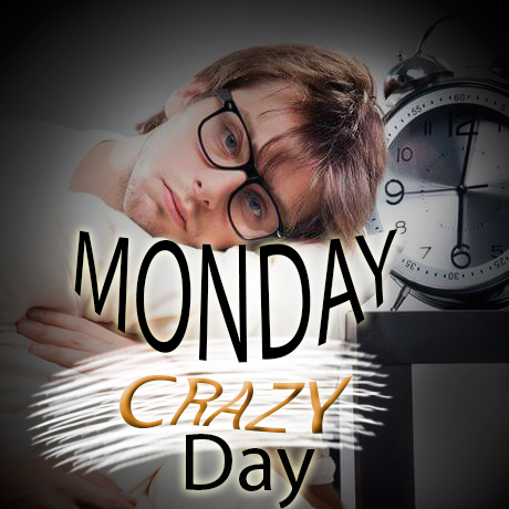 Monday crazy day